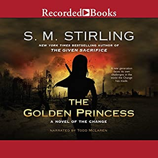 The Golden Princess     A Novel of the Change              Written by:                                                                                                                                 S. M. Stirling                               Narrated by:                                                                                                                                 Todd McLaren                      Length: 18 hrs and 20 mins     2 ratings     Overall 3.5