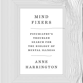 Mind Fixers     Psychiatry's Troubled Search for the Biology of Mental Illness              Written by:                                                                                                                                 Anne Harrington                               Narrated by:                                                                                                                                 Joyce Bean                      Length: 11 hrs and 50 mins     1 rating     Overall 5.0