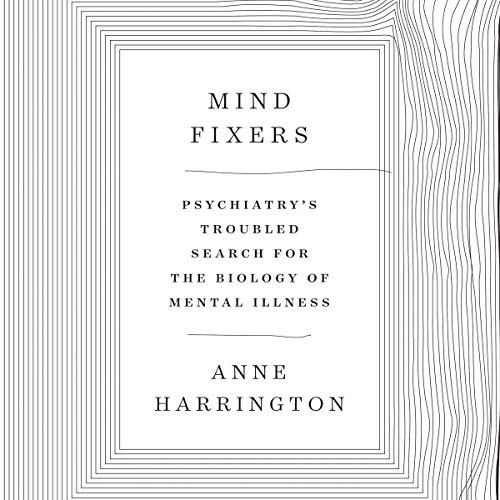 Mind Fixers     Psychiatry's Troubled Search for the Biology of Mental Illness              Autor:                                                                                                                                 Anne Harrington                               Sprecher:                                                                                                                                 Joyce Bean                      Spieldauer: 11 Std. und 50 Min.     2 Bewertungen     Gesamt 5,0