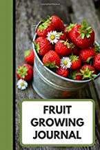 Fruit Growing Journal: Keeping Track The Progress Of All Your Fruits