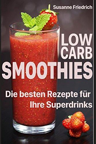 Low Carb Smoothies: Die besten Rezepte für Ihre Superdrinks