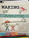Making Me: The Pregnancy Activity Book for My Big Brother or Sister (Sibling Book)