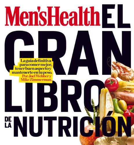 MEN'S HEALTH - EL GRAN LIBRO DE LA NUTRICION: La guía definitiva para comer mejor, tener buen aspecto y mantenerte en tu peso