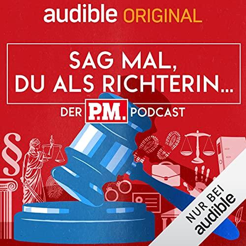 Sag mal, du als Richterin. Der P.M.-Podcast (Original Podcast)