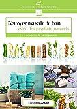 Nettoyer ma salle de bain avec des produits naturels (Je passe aux produits naturels t. 1)