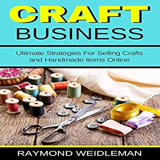 Craft Business: Ultimate Strategies for Selling Crafts and Handmade Items Online cover art