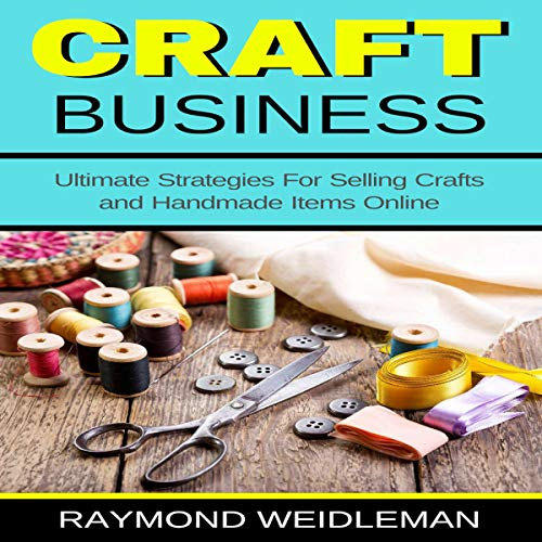 Amazon Com Craft Business Ultimate Strategies For Selling Crafts And Handmade Items Online Audible Audio Edition Raymond Weidleman Jason R Gray Raymond Weidleman Audible Audiobooks