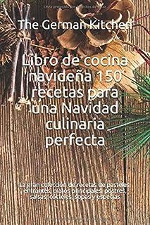 Libro de cocina navideña 150 recetas para una Navidad culinaria perfecta: La gran colección de recetas de pasteles, entran...