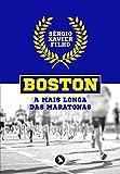 Boston: a mais longa das maratonas (Portuguese Edition)