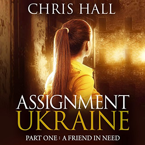 Assignment Ukraine: Part One: A Friend in Need audiobook cover art