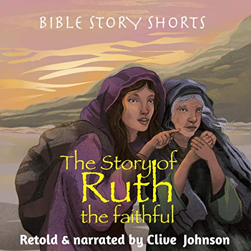 The Story of Ruth, The Faithful Audiobook By Clive Johnson cover art