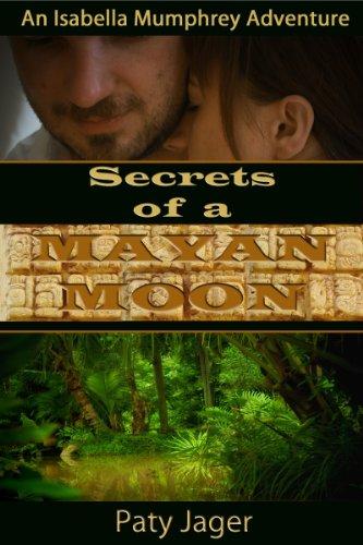 Book: Secrets of a Mayan Moon (An Isabella Mumphrey Adventure) by Paty Jager