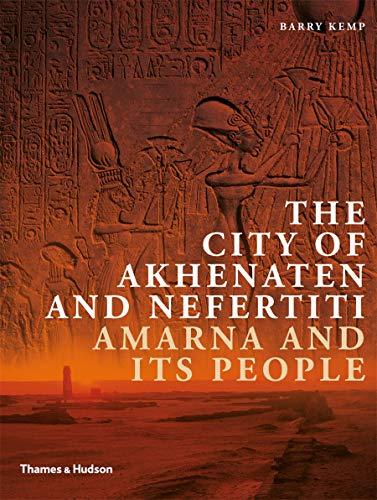 The City of Akhenaten and Nefertiti: Amarna and Its People (New Aspects of Antiquity)