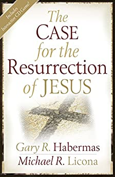 [Gary R. Habermas, Michael R. Licona]のThe Case for the Resurrection of Jesus (English Edition)