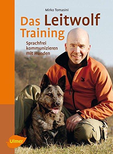 Das Leitwolf-Training: Sprachfrei kommunizieren mit Hunden von Mirko Tomasini (25. Juni 2012) Broschiert