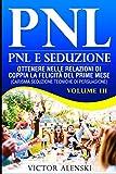 PNL: Pnl e seduzione Ottenere nelle relazioni di coppia la felicità del primo mese (carisma seduzione tecniche di persuasione) VolumeIII