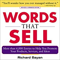 Words that Sell: More than 6,000 Entries to Help You Promote Your Products, Services, and Ideas