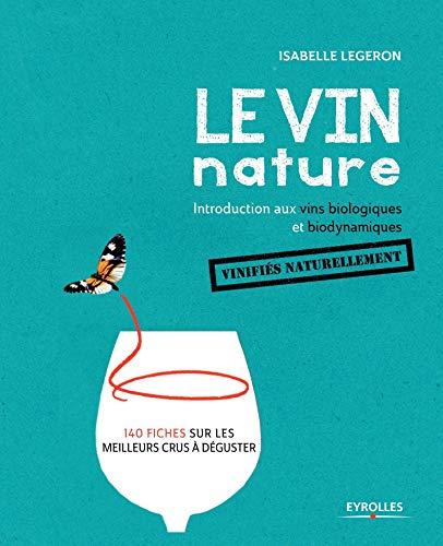 Le vin nature - introduction aux vins biologiques et biodynamiques vinifies naturellement: Introduction aux vins biologiques et biodynamiques vinifiés naturellement (Beaux Livres)