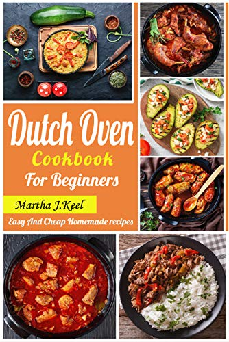 Dutch Oven Cookbook For Beginners: Easy And Cheap Homemade recipes