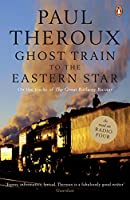 Ghost Train to the Eastern Star: On the tracks of 'The Great Railway Bazaar'
