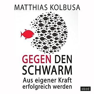 Gegen den Schwarm     Aus eigener Kraft erfolgreich werden              Autor:                                                                                                                                 Matthias Kolbusa                               Sprecher:                                                                                                                                 Andreas Denk                      Spieldauer: 7 Std. und 36 Min.     121 Bewertungen     Gesamt 4,0