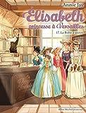 ELISABETH T 17 LA BOÎTE A SECRET - Elisabeth, princesse à Versailles - tome 17