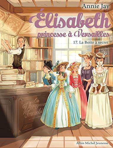ELISABETH T 17 LA BOÎTE A SECRET: Elisabeth, princesse à Versailles - tome 17