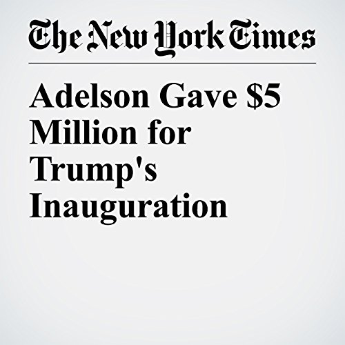 Adelson Gave $5 Million for Trump's Inauguration copertina