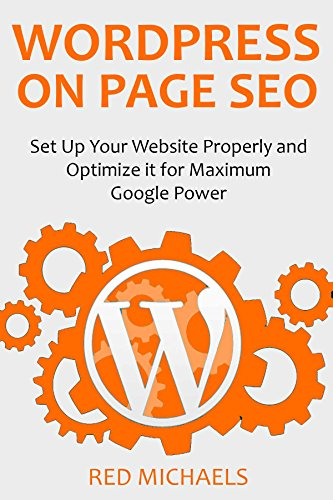 WORDPRESS ON PAGE SEO - 2016 (2 in 1 bundle): Set up your website properly and optimize it for maximum Google power (English Edition)