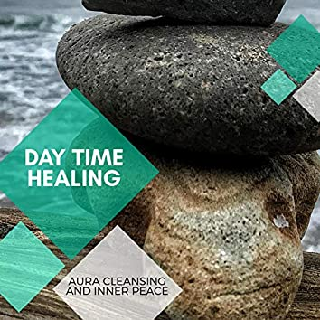 Day Time Healing - Aura Cleansing And Inner Peace
