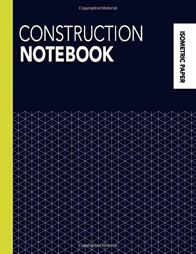 Construction Notebook: Isometric Paper Composition Book (Large) - 160 Pages Iso Graph Grid Paper, Equilateral Triangles Journal For Technical Drawing, ... (College / Science Notebooks, Band 3)