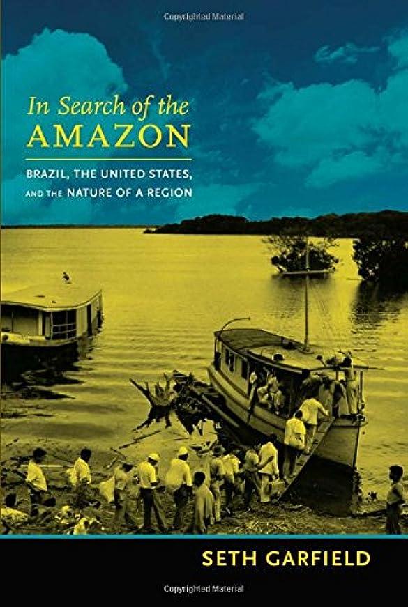 上下する折るハーブIn Search of the Amazon: Brazil, the United States, and the Nature of a Region (American Encounters/Global Interactions)