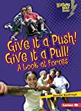 Give It a Push! Give It a Pull!: A Look at Forces (Lightning Bolt Books ® €• Exploring Physical Science)