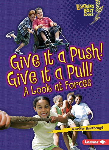 Give It a Push! Give It a Pull!: A Look at Forces (Lightning Bolt Books (R) -- Exploring Physical Science)