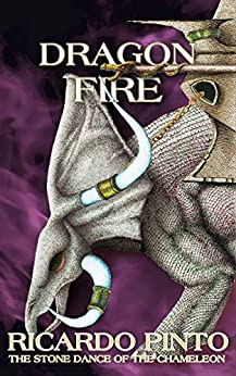Dragon Fire (The Stone Dance of the Chameleon Book 5) by [Ricardo Pinto]
