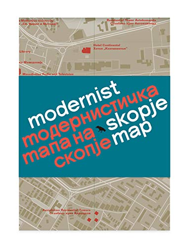 Modernist Skopje Map [Lingua Inglese]: Guide to Modernist and Brutalist architecture in Skopje - in English and Macedonian; Модернистичка мапа на Скопје