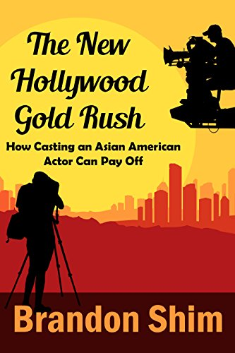 The New Hollywood Gold Rush: How Casting An Asian American Actor Can Pay Off (e-Article)