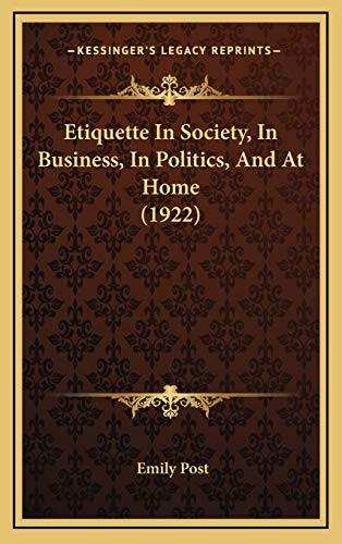 Compare Textbook Prices for Etiquette In Society, In Business, In Politics, And At Home 1922 1529th Edition ISBN 9781165462285 by Post, Emily