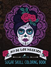 Sugar Skull Coloring Book: Día de Los Muertos: A Day of the Dead Sugar Skull Coloring Book for Adults & Teens (Inspirational & Motivational Coloring ... Relief, Mindful Meditation & Relaxation)