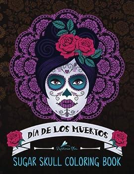 Sugar Skull Coloring Book  Día de Los Muertos  A Day of the Dead Sugar Skull Coloring Book for Adults & Teens  Inspirational & Motivational Coloring .. Relief Mindful Meditation & Relaxation