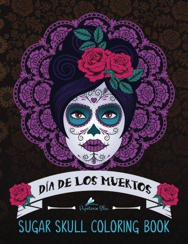 Sugar Skull Coloring Book: Día de Los Muertos: A Day of the Dead Sugar Skull Coloring Book for Adults & Teens