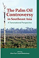 The Palm Oil Controversy in Southeast Asia: A Transnational Perspective