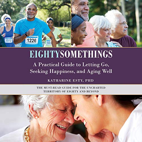 Eightysomethings     Transitions, Letting Go, and Unexpected Happiness              By:                                                                                                                                 Katharine Esty PhD                               Narrated by:                                                                                                                                 Janet Metzger                      Length: 9 hrs     Not rated yet     Overall 0.0