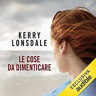 Le cose da dimenticare     Everything 2              Di:                                                                                                                                 Kerry Lonsdale                               Letto da:                                                                                                                                 Claudia Cassani                      Durata:  10 ore e 43 min     19 recensioni     Totali 3,8