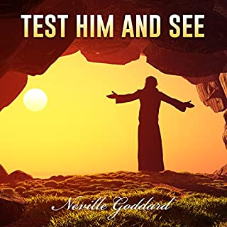 Test Him and See                   By:                                                                                                                                 Neville Goddard                               Narrated by:                                                                                                                                 John Edmondson                      Length: 51 mins     3 ratings     Overall 4.3