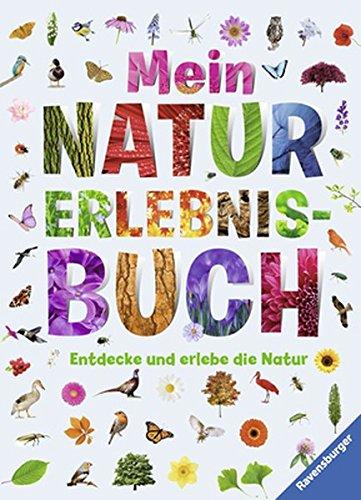 Mein Natur-Erlebnisbuch: Entdecke und erlebe die Natur