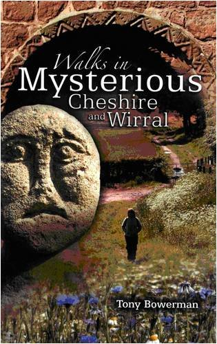 Walks in Mysterious Cheshire and Wirral: Fourteen Circular Walks Through Cheshire and Wirral's Historic Countryside