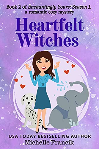 Heartfelt Witches: Enchantingly Yours: Season 1 Book 2 by [Michelle Francik]