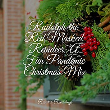 Rudolph the Red Masked Reindeer: A Fun Pandemic Christmas Mix