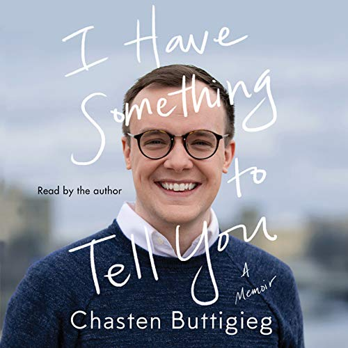 I Have Something to Tell You Audiobook By Chasten Buttigieg cover art